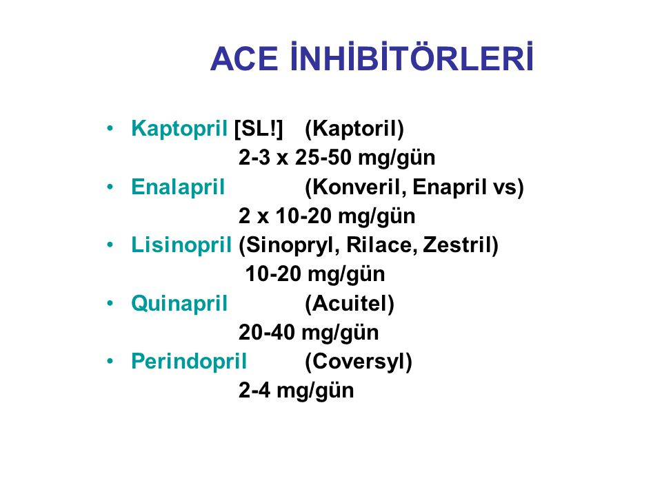 ACE İNHİBİTÖRLERİ Kaptopril [SL!] (Kaptoril) 2-3 x 25-50 mg/gün